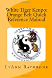 White Tiger Kenpo: Orange Belt Quick Reference Manual, LeAnn Rathbone, 1496155416