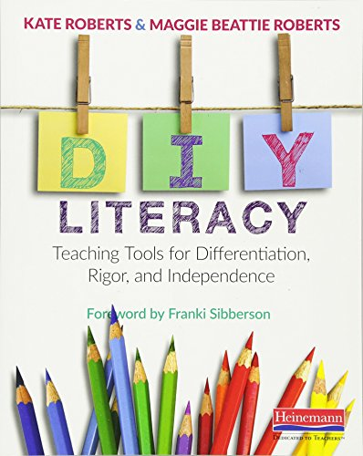 (DIY Literacy: Teaching Tools for Differentiation, Rigor, and Independence)