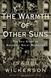The Warmth of Other Suns: The Epic Story of America's Great Migration, Isabel Wilkerson, 0679444327