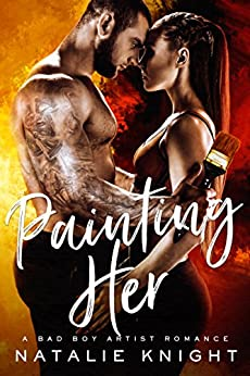 Painting Her: A Bad Boy Artist Romance by [Knight, Natalie]