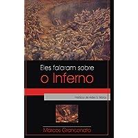 Eles Falaram Sobre O Inferno: A Doutrina Da Perdicao Eterna Nos Primeiros Escritos Cristaos