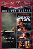 Brittany Murphy ~ Deadline / the Dead Girl Double Feature