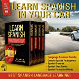 Learn Spanish in Your Car: Language Lessons Bundle Contains Spanish for Beginners + Spanish Grammar + Spanish Short Stories +Spanish Phrases and Words. Best Spanish Language Learning!