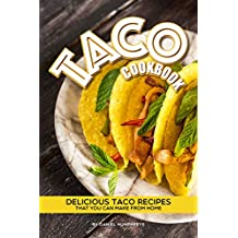 Taco Cookbook: Delicious Taco Recipes that You Can Make from Home