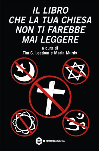 Il Libro Che La Tua Chiesa Non Ti Farebbe Mai Leggere  ENewton Saggistica   Italian Edition