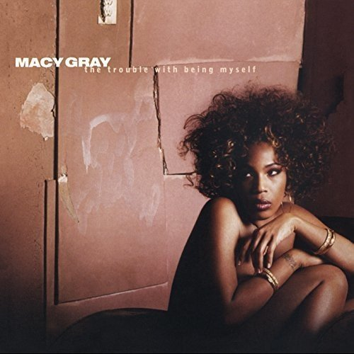 MACY GRAY - Trouble With Being Myself