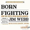 Born Fighting: How the Scots-Irish Shaped America Audiobook by Jim Webb Narrated by Allan Robertson