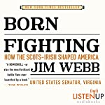 Born Fighting: How the Scots-Irish Shaped America | Jim Webb