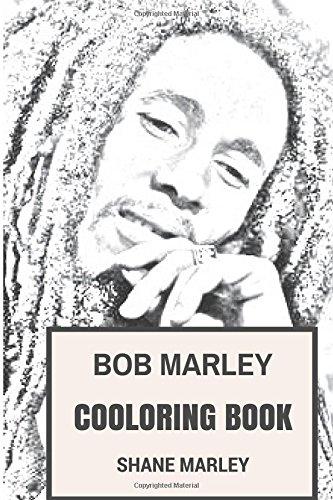 Bob Marley Coloring Book: Legendary Reggae Master and Ska Creator Rastafarian Codex Tribute to the Best Musician of All Time (Coloring Book for Adults)