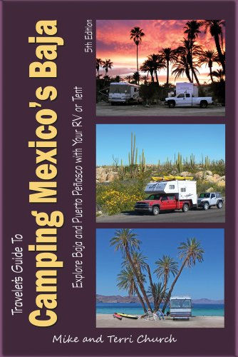 Traveler's Guide to Camping Mexico's Baja: Explore Baja and Puerto Peñasco with Your RV or Tent (Traveler's Guide - Tent California