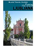 Running The World: Ljubljana, Slovenia (Blaze Travel Guides)