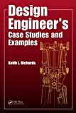Design Engineer's Case Studies and Examples, Keith L. Richards, 146659280X
