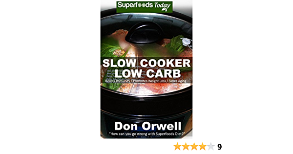 Slow Cooker Low Carb: Over 70+ Low Carb Slow Cooker Meals, Dump Dinners Recipes, Quick & Easy Cooking Recipes, Antioxidants & Phytochemicals, Soups Stews ... Slow Cooker-Slow Cooker Recipes Book 109)