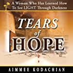 Tears of Hope: An Inspirational, True Story from the Middle Eastern Cinderella | Aimmee Kodachian