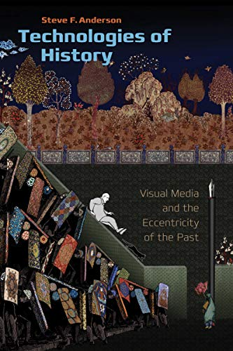 Technologies of History: Visual Media and the Eccentricity of the Past (Interfaces: Studies in Visual Culture) por Steve F. Anderson