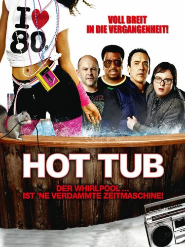 Hot Tub - Der Whirlpool... ist 'ne verdammte Zeitmaschine! Film
