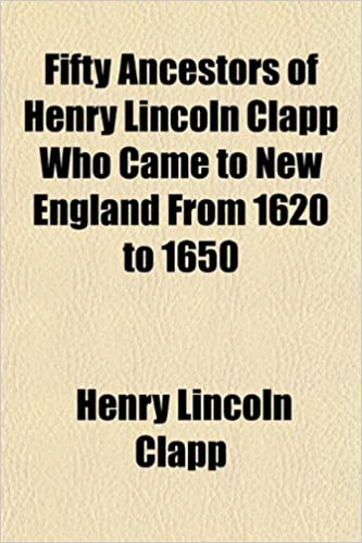 Book Fifty Ancestors of Henry Lincoln Clapp Who Came to New England From 1620 to 1650