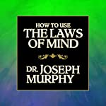 How to Use the Laws of Mind | Dr. Joseph Murphy