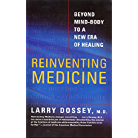 Reinventing Medicine: Beyond Mind-Body to a New Era of Healing