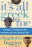 It's All Greek to Me, Charlotte Higgins, 0061804002