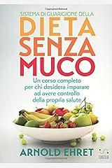 Sistema di Guarigione della Dieta Senza Muco - Un corso completo per chi desidera imparare ad avere controllo della propria salute (Italian Edition) Paperback