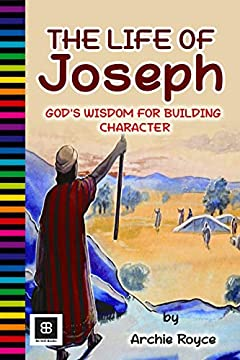 The Life of Joseph: God's Wisdom for Building Character