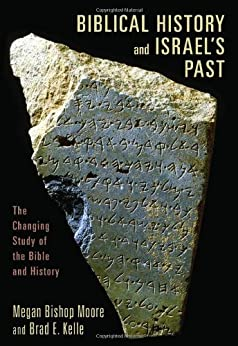 Biblical History and Israel's Past: The Changing Study of the Bible and History (English Edition) por [Moore, Megan Bishop, Kelle, Brad E.]
