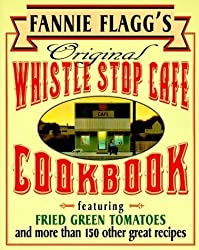 Fannie Flagg's Original Whistle Stop Cafe Cookbook: Featuring : Fried Green Tomatoes, Southern Barbecue, Banana Split Cake, and Many Other Great Recipes by Flagg, Fannie (1995) Paperback