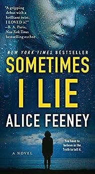Sometimes I Lie: A Novel by [Feeney, Alice]