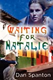 Waiting for Natalie, Spanton, Dan, 1612354777