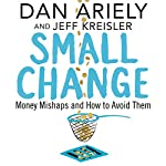 Small Change: Money Mishaps and How to Avoid Them | Dan Ariely,Jeff Kreisler