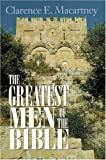 The Greatest Men of the Bible, Clarence E. Macartney, 0825432863