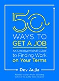 50 Ways to Get a Job: An Unconventional Guide to Finding Work on Your Terms