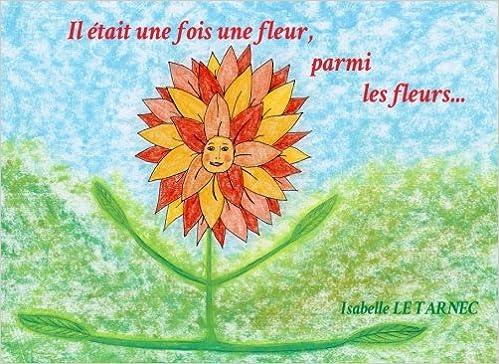 Il etait une fois une fleur, parmi les fleurs Le respect Amazon.fr  Isabelle Le Tarnec Livres