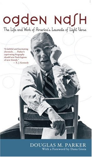 Ogden Nash: The Life and Work of America's Laureate of Light Verse (The Best Of Ogden Nash)