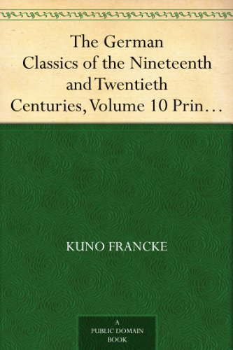 The German Classics of the Nineteenth and Twentieth Centuries, Volume 10 Prince Otto Von Bismarck, Count Helmuth Von Moltke, Ferdinand Lassalle