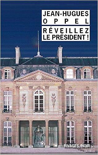 Réveillez le président ! - Jean-Hugues Oppel