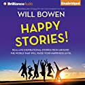 Happy Stories!: Real-Life Inspirational Stories from Around the World That Will Raise Your Happiness Level Audiobook by Will Bowen Narrated by Will Bowen