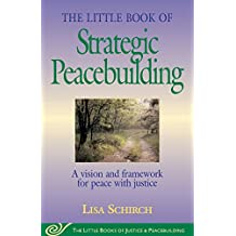 Little Book of Strategic Peacebuilding: A Vision And Framework For Peace With Justice (Justice and Peacebuilding)