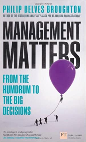 Management Matters: From the Humdrum to the Big Decisions (Financial Times Series)
