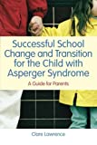 Successful School Change and Transition for the Child with Asperger Syndrome : A Parents' Guide to Smooth School Transition for the Child with Asperger Syndrome, Lawrence, Clare, 184905052X