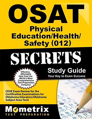 OSAT Physical Education/Health/Safety (012) Secrets Study Guide: CEOE Exam Review for the Certification Examinations for Oklahoma Educators / Oklahoma Subject Area Tests