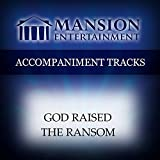 God Raised The Ransom [Accompaniment/Performance Track]