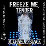 Freeze Me, Tender   Michael A. Black