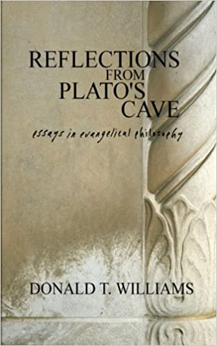reflections from plato s cave essays in evangelical philosophy  reflections from plato s cave essays in evangelical philosophy dr donald t williams 9780615589107 com books