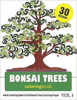 Amazon Com Bonsai Trees Coloring Book 30 Coloring Pages Of Bonsai Tree Designs In Coloring Book For Adults Vol 1 9781790677429 Rai Snia Books