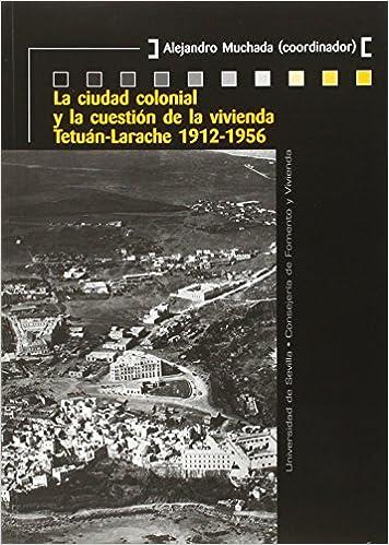 Ciudad Colonial Y La Cuestión De La Vivienda,La. Tetuán-Larache 1912-1956: 27 Colección Kora: Amazon.es: Muchada Suárez, Alejandro: Libros