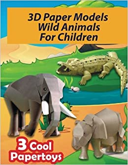 3D Paper Models Wild Animals For Children Easy To Assemble Papercraft You Can Make Yourself Your Own Toys 1 Amazoncouk Twosuns