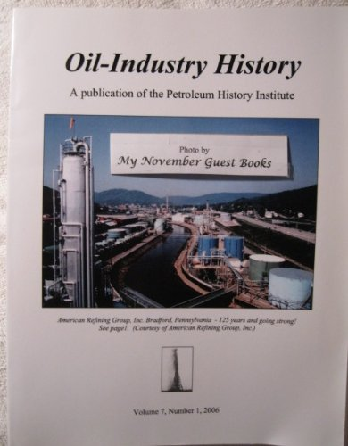 oil-industry-history-volume-7-number-1-2006-a-publication-of-the-petroleum-history-institute-oil-ref