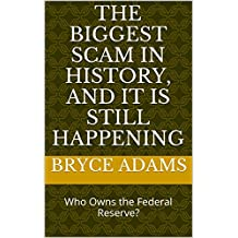 The Biggest Scam In History, And It Is Still Happening: Who Owns the Federal Reserve?